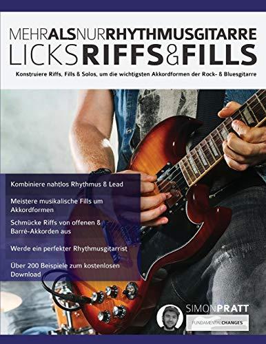 Mehr als nur Rhythmusgitarre: Riffs, Licks und Fills: Konstruiere Riffs, Fills & Solos, um die wichtigsten Akkordformen der Rock- & Bluesgitarre
