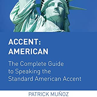 Accent: American - The Complete Guide to Speaking the Standard American Accent                   By:                                                                                                                                 Patrick Muñoz                               Narrated by:                                                                                                                                 Patrick Muñoz                      Length: 1 hr and 55 mins     92 ratings     Overall 4.3