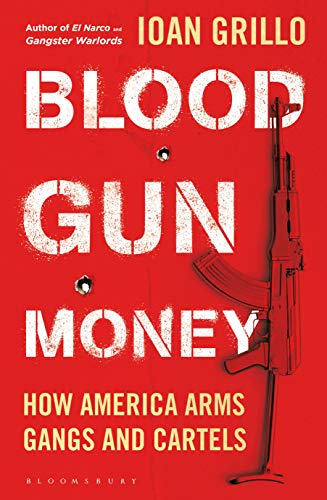 Blood Gun Money: How America Arms Gangs and Cartels (English Edition)