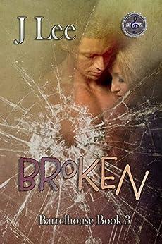 Broken: Barrelhouse Series Book 3 (The Barrelhouse House Series) by [J. Lee]