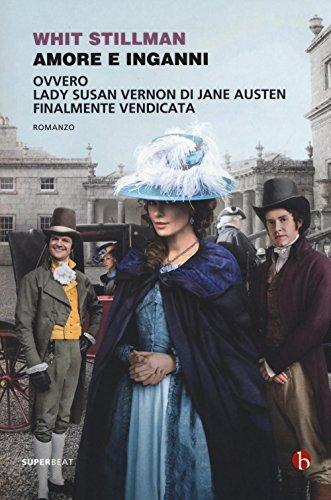 Amore e inganni ovvero Lady Susan Vernon di Jane Austen finalmente vendicata