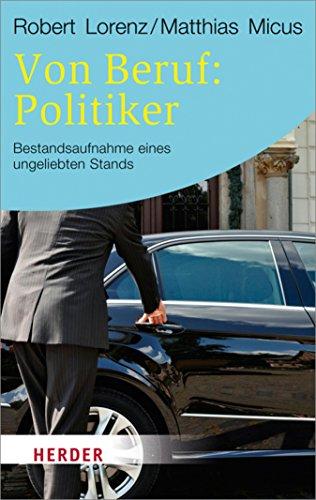 Von Beruf: Politiker: Bestandsaufnahme eines ungeliebten Stands (HERDER spektrum 6599)