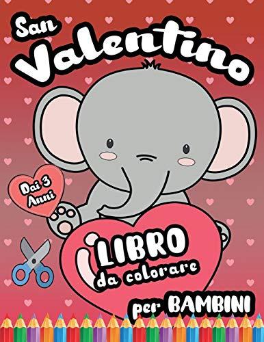 San Valentino: Libro da Colorare per Bambini dai 3 Anni: Immagini di Simpatici Animali e Auguri con Amore