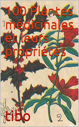 100 Plantes médicinales et leurs propriétés: Livre agrémenté de dessins et textes délivré par les laboratoires pharmaceutique en 1938. (French Edition)