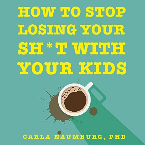 Couverture de How to Stop Losing Your Sh*t with Your Kids