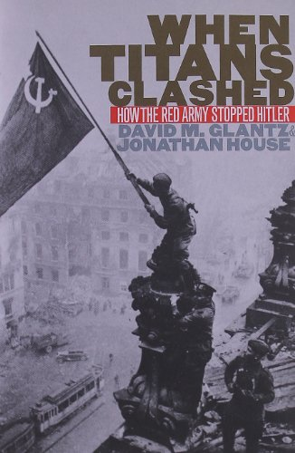 When Titans Clashed: How the Red Army Stopped Hitler (Modern War Studies)