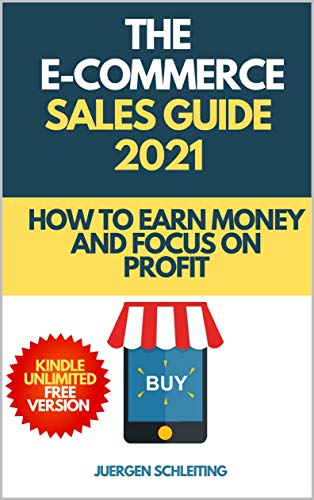 The eCommerce Sales Guide 2021 | Online Business ways of making money online | Online prospecting tactics: How to get 100% more traffic, sell more products ... tactics (Online Business Starter Book 2) by [J. Schleiting]