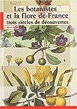 Les botanistes et la flore de France - Trois siècles de découvertes