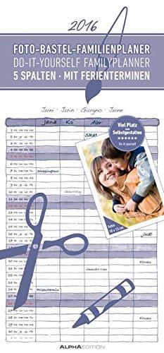 Foto-Bastel-Familienplaner 2016 - Bastelkalender / Do it yourself calendar (21 x 45) - datiert - 5 Spalten - mit Ferienterminen - Valentinstag-Kalender