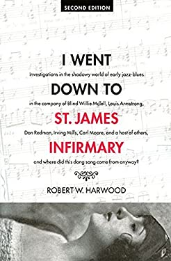 I Went Down to St. James Infirmary: Investigations in the shadowy world of early jazz-blues in the company of Blind Willie McTell, Louis Armstrong, ... where did this dang song come from anyway?