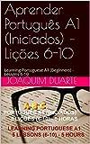 Aprender Português A1 (Iniciados) – Lições 6-10: Learning Portuguese A1 (Beginners) - Lessons 6-10 (Portuguese Edition)