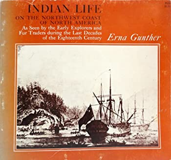 Paperback Indian Life on the Northwest Coast of North America As Seen by the Early Explorers and Fur Traders During the Last Decades of the Eighteenth Century Book