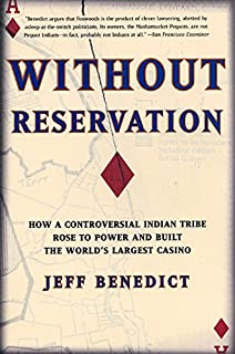 Without Reservation: How a Controversial Indian Tribe Rose to Power and Built the World's Largest Casino