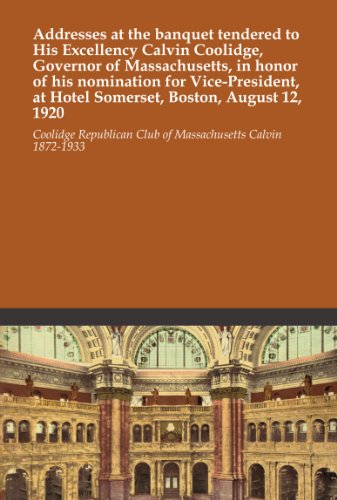 Addresses at the banquet tendered to His Excellency Calvin Coolidge, Governor of Massachusetts, in honor of his nomination for Vice-President, at Hotel Somerset, Boston, August 12, 1920