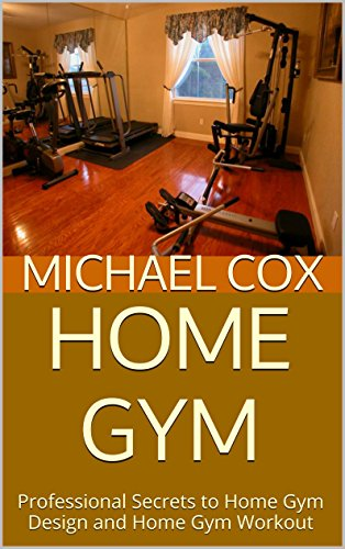 Home Gym: Professional Secrets to Home Gym Design and Home Gym Workout (English Edition)