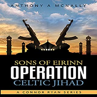 Sons of Eirinn Operation Celtic Jihad     A Conner Ryan Series, Book 1              By:                                                                                                                                 Anthony Arthur McNally                               Narrated by:                                                                                                                                 Simon Williams                      Length: 9 hrs and 16 mins     2 ratings     Overall 4.5