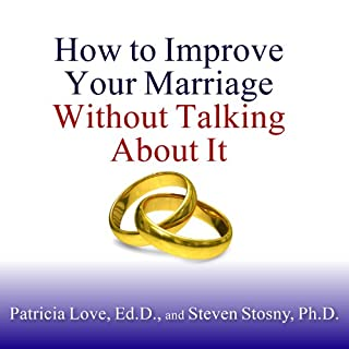 How to Improve Your Marriage Without Talking About It                   By:                                                                                                                                 Patricia Love,                                                                                        Steven Stosny                               Narrated by:                                                                                                                                 Laural Merlington                      Length: 6 hrs and 49 mins     998 ratings     Overall 4.5