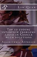 Top 10 Coding Interview Problems Asked in Google With Solutions: Algorithmic Approach