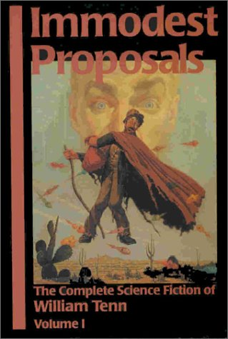 Immodest Proposals: The Complete Science Fiction of William Tenn (The Complete Sf of William Tenn)