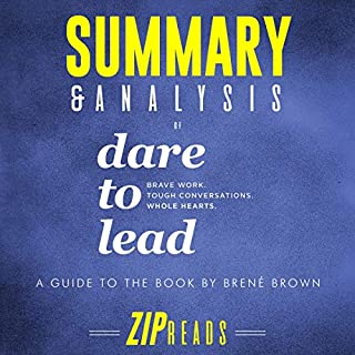 Summary & Analysis of Dare to Lead: Brave Work. Tough Conversations. Whole Hearts.     A Guide to the Book by Brené Brown              By:                                                                                                                                 ZIP Reads                               Narrated by:                                                                                                                                 Melissa Sheldon                      Length: 38 mins     1 rating     Overall 5.0