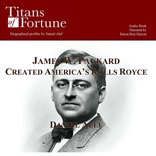 James W. Packard Created the American Rolls Royce                   By:                                                                                                                                 Daniel Alef                               Narrated by:                                                                                                                                 Baron Ron Herron                      Length: 12 mins     3 ratings     Overall 4.3