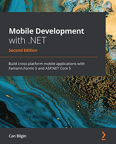 Mobile Development with .NET: Build cross-platform mobile applications with Xamarin.Forms 5 and...