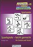 Sportspiele - leicht gemacht: Für Schule und Verein (Praxisideen - Schriftenreihe für Be...