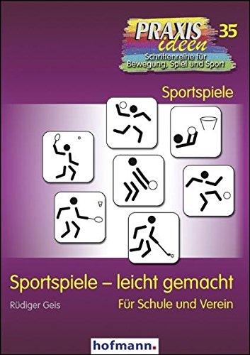 Sportspiele - leicht gemacht: Für Schule und Verein (Praxisideen - Schriftenreihe für Bewegung, Spiel und Sport)
