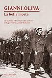 La bella morte. Gli uomini e le donne che scelsero la Repubblica Sociale Italiana...