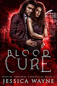 Blood Cure: A Paranormal Vampire Romance (Vampire Huntress Chronicles Book 3) by [Jessica Wayne]