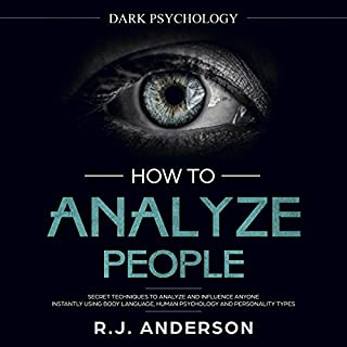 How to Analyze People: Dark Psychology - Secret Techniques to Analyze and Influence Anyone Using Body Language, Human Psychology and Personality Types (Persuasion, NLP)      Dark Psychology Series, Book 2              By:                                                                                                                                 R.J. Anderson                               Narrated by:                                                                                                                                 Sam Slydell                      Length: 1 hr and 9 mins     124 ratings     Overall 3.9