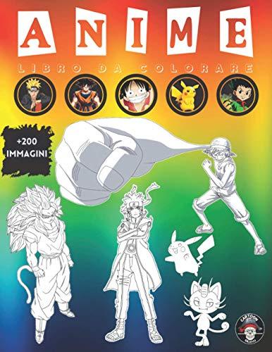 Anime Libro Da Colorare: Anime Manga Libro Da Colorare Per Bambini e Adulti +200 Illustrazioni di Personaggi dei 5 Famosi Anime e Manga (NARUTO + DRAGONBALL + POKÉMON + ONE PIECE + HUNTER X HUNTER).