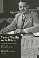 Samuel Stouffer and the GI Survey: Sociologists and Soldiers During the Second World War (Legacies of War)
