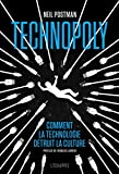 Technopoly - Comment la technologie détruit la culture