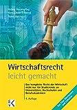 Wirtschaftsrecht – leicht gemacht: Das komplette Recht der Wirtschaft nicht nur für Studierende an Universitäten, Hochschulen und Berufsakademien - Hans D Schwind