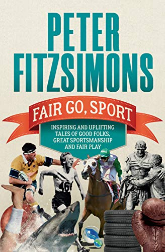 Fair Go, Sport: Inspiring and uplifting tales of the good folks, great sportsmanship and fair play (English Edition)