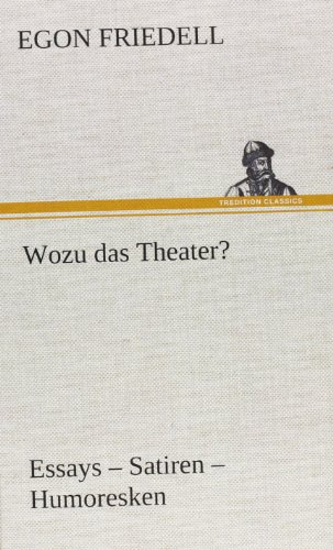 Wozu das Theater?: Essays - Satiren - Humoresken