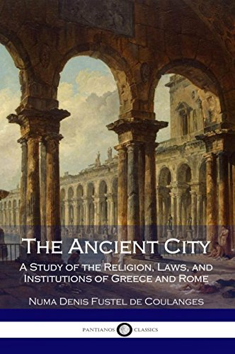The Ancient City: A Study of the Religion, Laws, and Institutions of Greece and Rome (Illustrated) (English Edition)