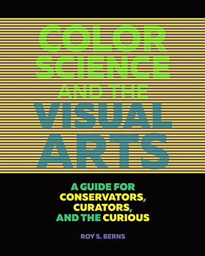 Color Science and the Visual Arts: A Guide for Conservators, Curators, and the Curious