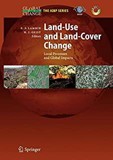 Land-Use and Land-Cover Change: Local Processes and Global Impacts (Global Change - The IGBP Series)