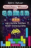 Unnützes Wissen für Gamer: 555 verrückte Fakten über Videospiele - Witziges Sachbuch über Games...