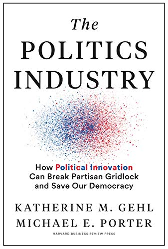 Compare Textbook Prices for The Politics Industry: How Political Innovation Can Break Partisan Gridlock and Save Our Democracy  ISBN 9781633699236 by Gehl, Katherine M.,Porter, Michael E.,Gallagher (R-WI), Mike,Houlahan (D-PA), Chrissy