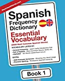 Spanish Frequency Dictionary - Essential Vocabulary: 2500 Most Common Spanish Words (Spanish - English)