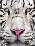 Buon 26o Compleanno: Libro di compleanno a tema tigre bianca che può essere usato come diario o quaderno. Meglio di una  compleanno carta!