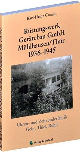 Rüstungswerk Gerätebau GmbH Mühlhausen Thüringen 1936-1945   GEHEIMES RÜSTUNGSWERK der Uhren- und Zeitzünderfabrik Gebr. Thiel, Ruhla