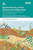 Hunter, D: Agrobiodiversity, School Gardens and Healthy Diet: Promoting Biodiversity, Food and Sustainable Nutrition (Issues in Agricultural Biodiversity) - Danny Hunter
