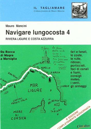 Navigare lungocosta. La Riviera ligure e la Costa Azzurra: da Bocca di Magra a Marsiglia (Vol. 4)