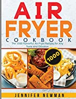 Air Fryer Cookbook: The 1000 Flavorful Air Fryer Recipes for Any Taste and Occasion
