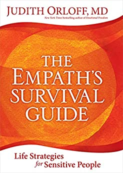 The Empath's Survival Guide: Life Strategies for Sensitive People by [Judith Orloff]