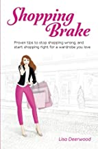 Shopping Brake: Proven tips to stop shopping wrong, and start shopping right for a wardrobe you love